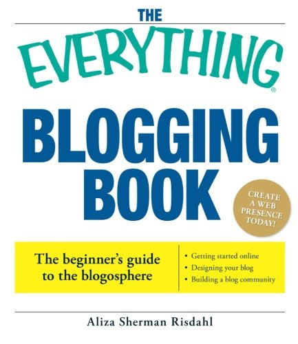 The Everything Blogging Book: Publish Your Ideas,: Aliza Risdahl