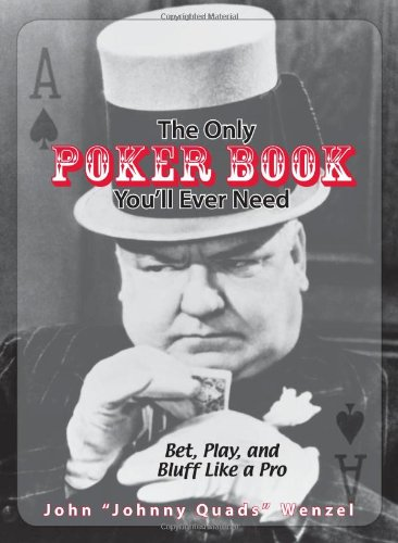The Only Poker Book You'll Ever Need: Bet, Play, And Bluff Like a Pro--from Five-card Draw to Tex...