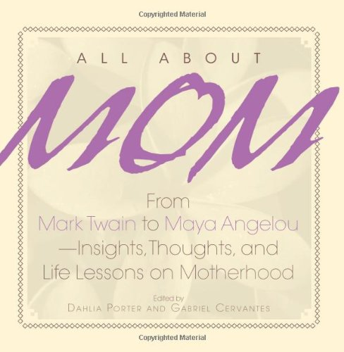 9781593375997: All About Mom: From Mark Twain to Maya Angelou--Insights, Thoughts, And Life Lessons on Motherhood