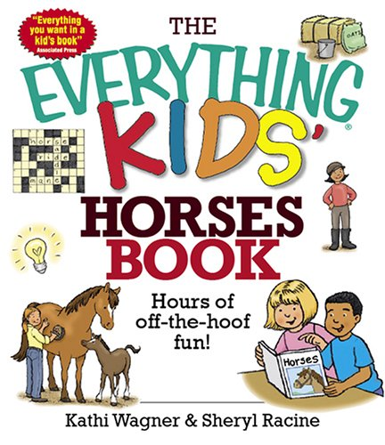 The Everything Kids' Horses Book: Hours of Off-the-hoof Fun! (1593376081) by Kathi Wagner