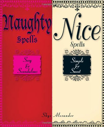 9781593376314: Naughty Spells/Nice Spells: Sexy and Scandalous/Simple and Sweet