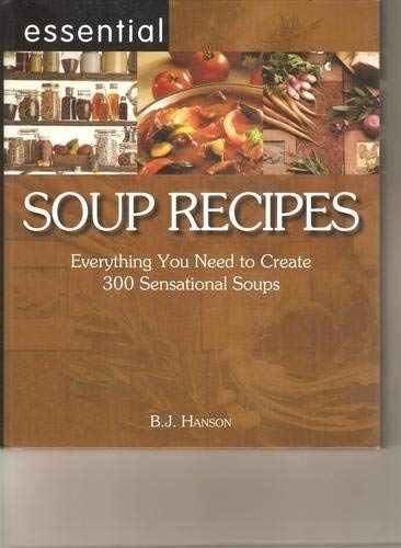 9781593376468: Essential Soup Recipes: Everything You Need to Create 300 Sensational Soups