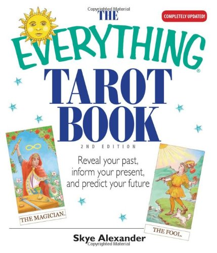 The Everything Tarot Book: Reveal Your Past,: Alexander, Skye