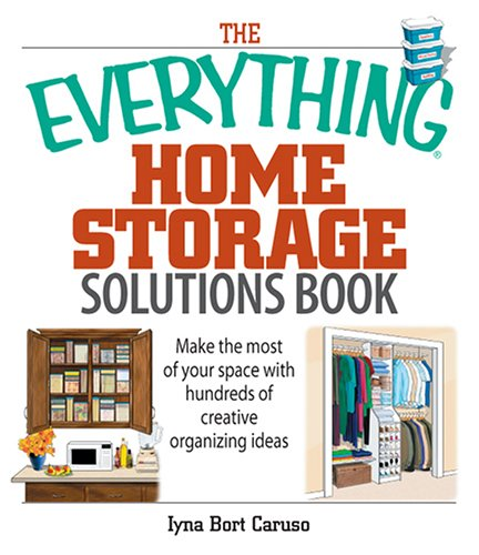 The Everything Home Storage Solutions Book: Make the Most of Your Space With Hundreds of Creative ...