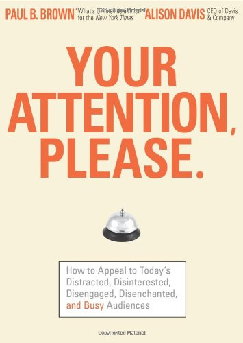 9781593376871: Your Attention Please: How to Appeal to Today's Distracted, Disinterested, Disengaged, Disenchanted, and Busy Consumer
