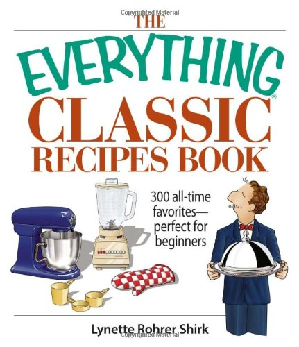 9781593376901: The Everything Classic Recipes Book: 300 All-time Favorites Perfect for Beginners