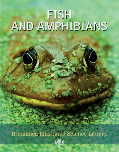 9781593393892: Fish and Amphibians (Britannica Illustrated Science Library)