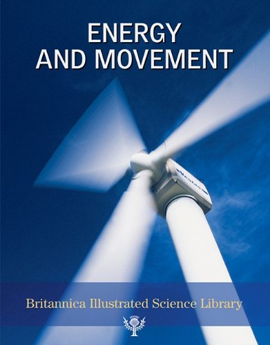 Energy and Movement (Britannica Illustrated Science Library): Encyclopaedia Britannica, Inc.