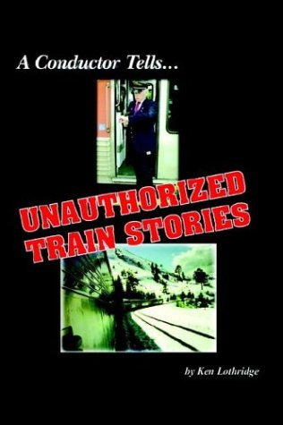 A Conductor Tells. Unauthorized Train Stories: Lothridge, Ken