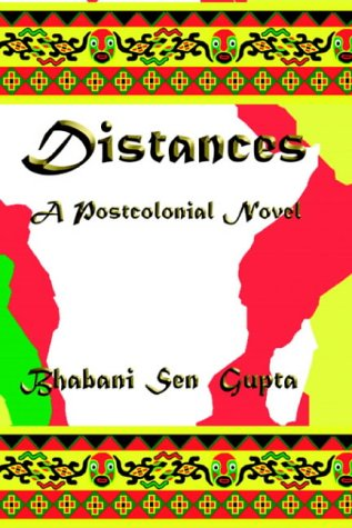 Distances. a Postcolonial Novel: Gupta, Bhabani Sen