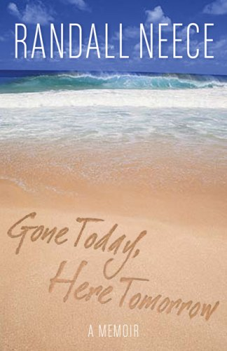 Gone Today, Here Tomorrow: A Memoir: Randall Neece