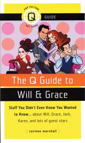 The Q Guide to Will and Grace: Stuff You Didnt Even Know You Wanted to Know.about Will, Grace, Jack...