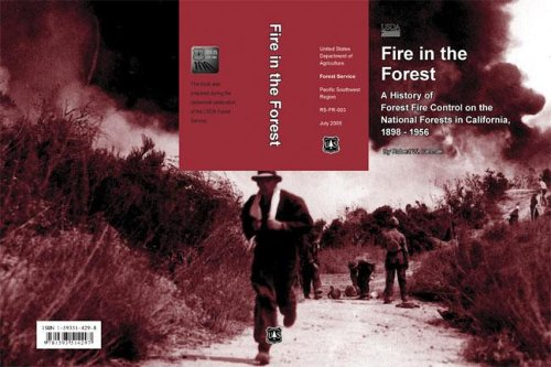 Fire in the Forest: A History of Forest Fire Control on the National Forests in California, 1898 - ...