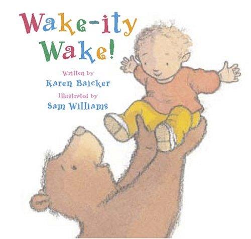 Wake-ity Wake!: Karen Baicker, Sam Williams (Illustrator)