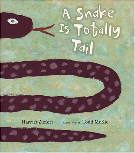 A Snake Is Totally Tail: Ziefert, Harriet