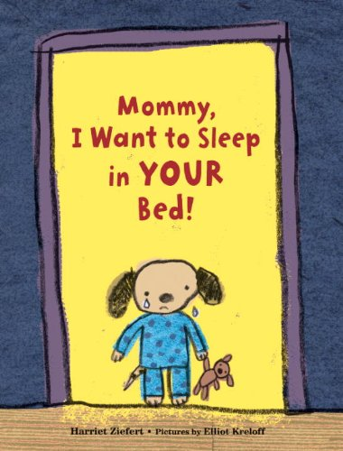 Mommy, I Want to Sleep in Your Bed!: Ziefert, Harriet