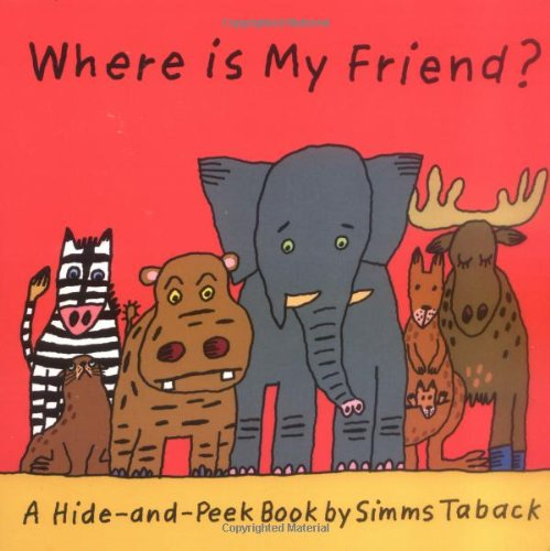 Where is My Friend? (A Hide and Peek Book): Simms Taback