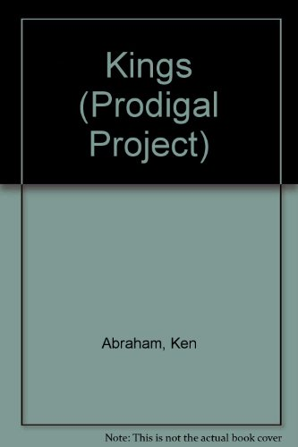 Prodigal Project, The: Kings (The Prodigal Project): Ken Abraham