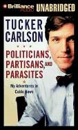9781593552947: Politicians, Partisans, and Parasites: My Adventures in Cable News