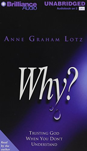 Why? Trusting God When You Don't Understand (1593555458) by Anne Graham Lotz