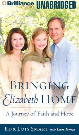 Bringing Elizabeth Home: A Journey of Faith and Hope: Smart, Ed; Morton, Laura; Smart, Lois