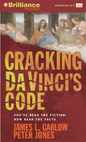 Cracking Da Vinci's Code: You've Read the Book, Now Hear the Truth (1593559941) by James L. Garlow; Peter Jones
