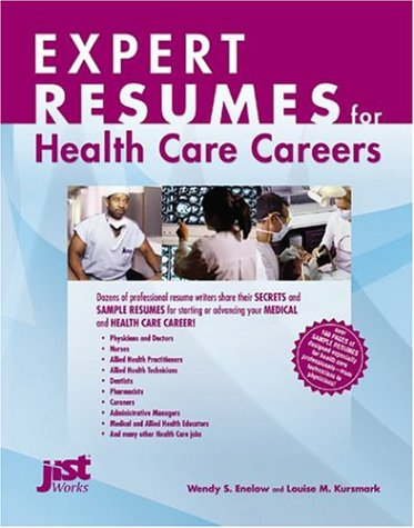 Expert Resumes for Health Care Careers: Enelow, Wendy S.; Kursmark, Louise M.