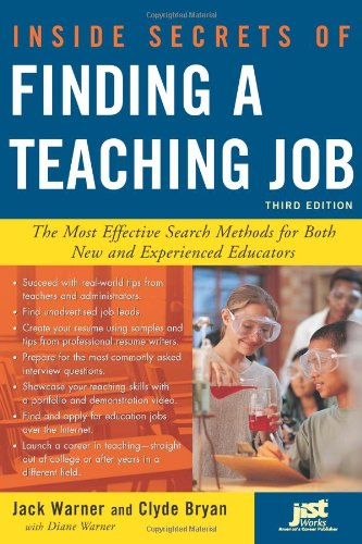 Inside Secrets of Finding a Teaching Job: The Most Effective Search Methods for Both New and ...