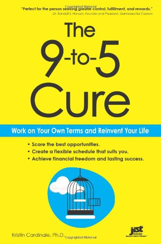 9781593578077: The 9-to-5 Cure: Work on Your Own Terms and Reinvent Your Life