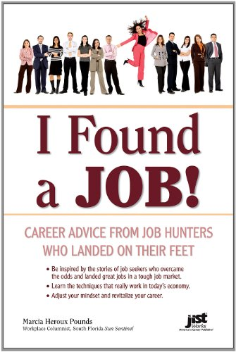 I Found a Job!: Career Advice from Job Hunters Who Landed on Their Feet: Marcia Heroux Pounds