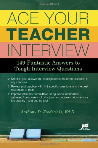 Ace Your Teacher Interview: 149 Fantastic Answers to Tough Interview Questions: Anthony D. ...