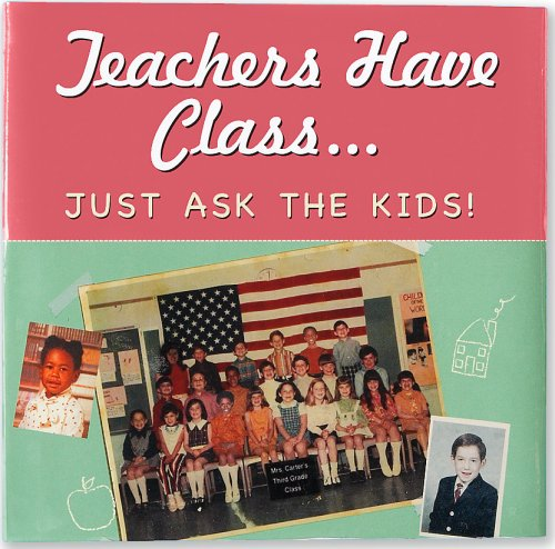 9781593598334: Teachers Have Class ... Just Ask the Kids! (Keepsake) (Keepsakes)