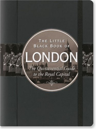 9781593598860: The Little Black Book of London: The Quintessential Guide to the Royal Capital (Little Black Book Series)