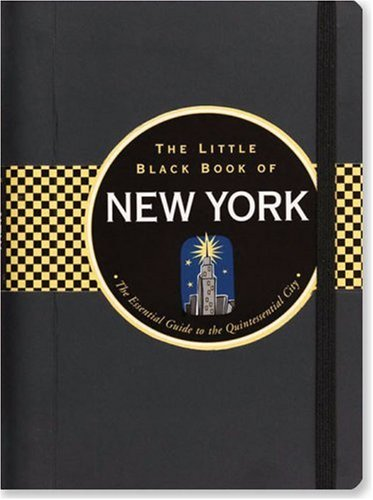 9781593599324: The Little Black Book of New York: The Essential Guide to the Quintessential City (Little Black Book Series)