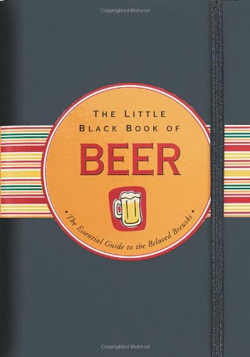 The Little Black Book of Beer: The Essential Guide to the Beloved Brewski: Cullen, Ruth