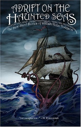 9781593600495: Adrift on The Haunted Seas: The Best Short Stories of William Hope Hodgson