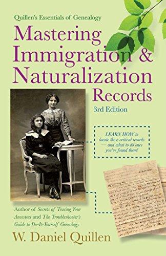 Mastering Immigration & Naturalization Records (Quillen's Essentials of Genealogy): ...