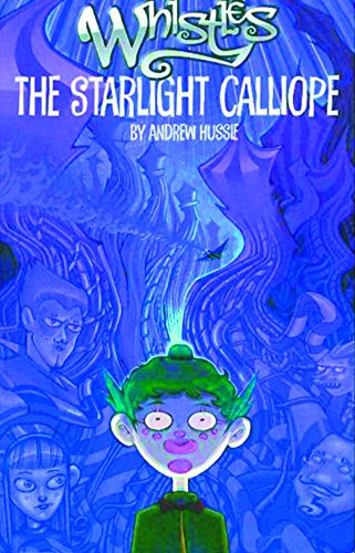 The Starlight Calliope (Whistles, Book 1): Hussie, Andrew