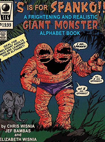 S' Is for Spanko- A Frightening and Realistic Giant Monster Alphabet Book!: Wisnia, Elizabeth