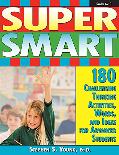 Super Smart : 180 Chyallenging Thinking Activities, Words, and Ideas for Advanced Students {GRADES ...