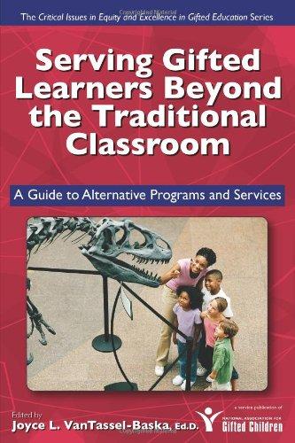Serving Gifted Learners Beyond the Traditional Classroom: VanTassel-Baska Ed.D., Joyce
