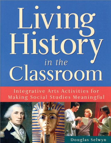 9781593633363: Living History in the Classroom: Integrative Arts Activities for Making Social Studies Meaningful