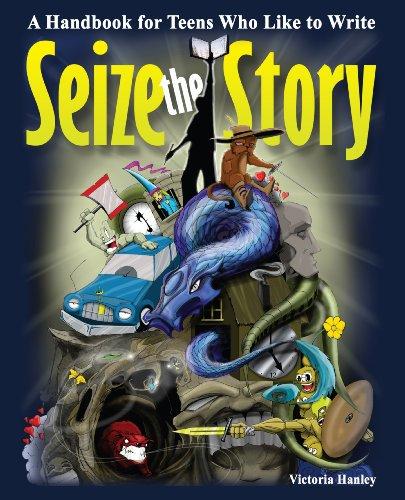 9781593635930: Seize the Story: A Handbook for Teens Who Like to Write