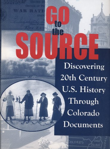 9781593636395: Go to the Source: Discovering 20th Century US History Through Colorado Documents