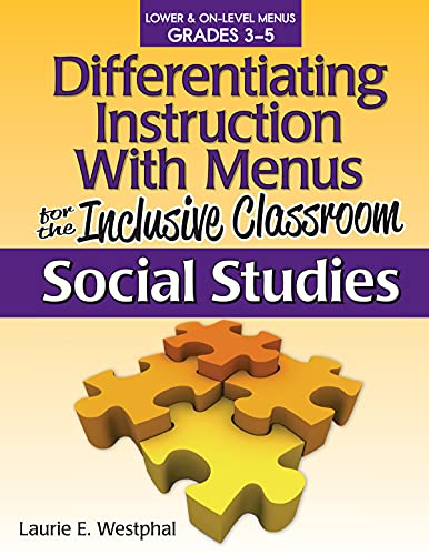 Differentiating Instruction with Menus for the Inclusive Classroom: Social Studies (Grades 3-5): ...