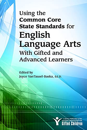 Using the Common Core State Standards in: VanTassel-Baska Ed.D., Joyce