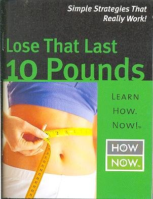 9781593670382: Lose That Last 10 Pounds (How Now)