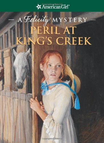 9781593691011: Peril at King's Creek: A Felicity Mystery (American Girl Mysteries)