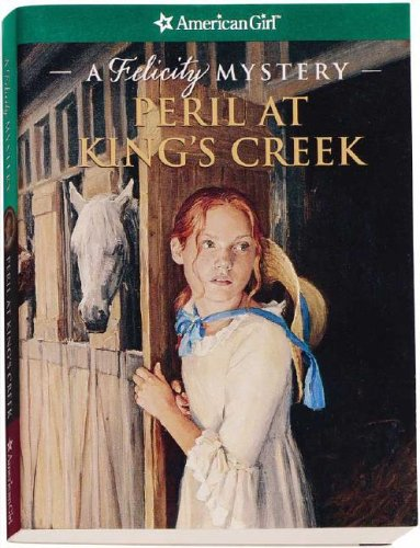 9781593691028: Peril at King's Creek: A Felicity Mystery (American Girl Mysteries)