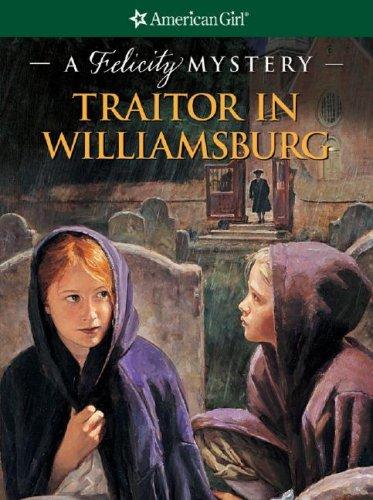 Traitor in Williamsburg: A Felicity Mystery (American Girl Mysteries): Elizabeth Jones